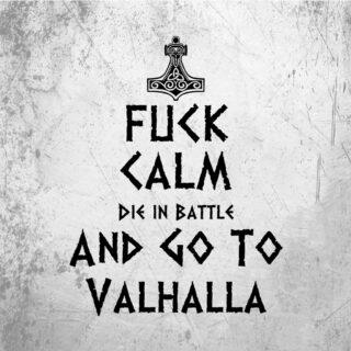 Fuck calm Go to valhalla